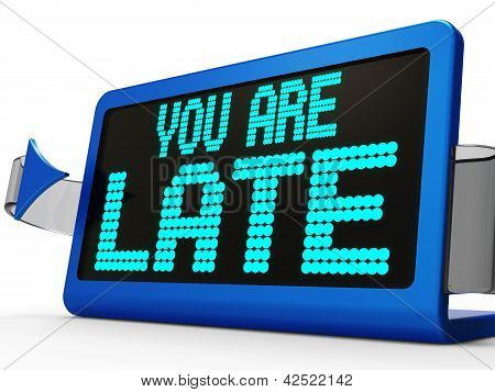 You Are Late Message Shows Tardiness And Lateness