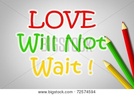 Love Will Not Wait Concept