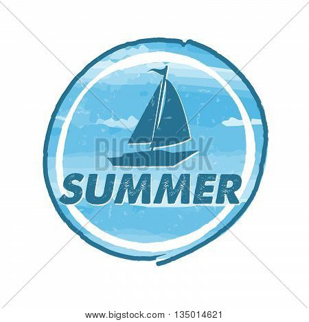 summer with blue boat, grunge drawn round banner, holiday seasonal concept label, vector
