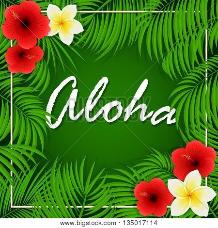 Summer background with inscription of Aloha, palm leaves and Hawaiian flowers, frangipani and hibiscus with palm leaves on green background, illustration.