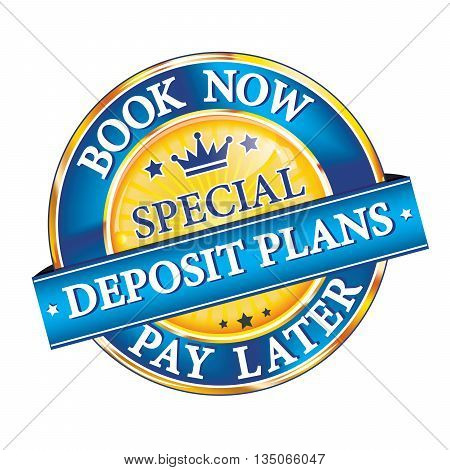 Special Deposit Plans. Book Now, Pay Later - label / ribbon. Print colors used