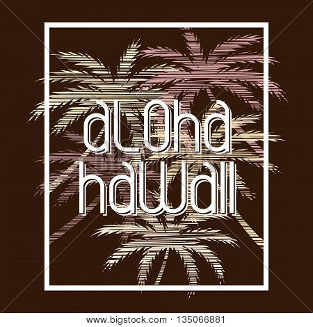 Aloha Hawaii typography poster. Concept in vintage style for print production. T-shirt fashion Design. Template for poster print banner flyer.