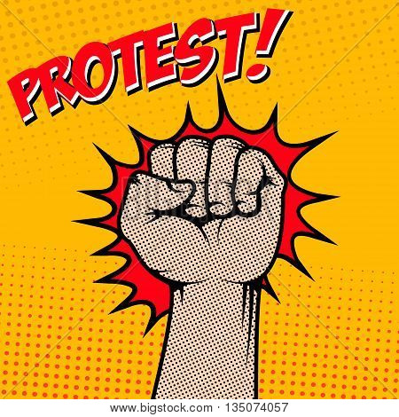 Protest! Human fist in pop art style. Vector illustration