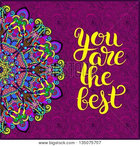 modern calligraphy positive quote you are the best inscription lettering on floral ethnic pattern, vector illustration