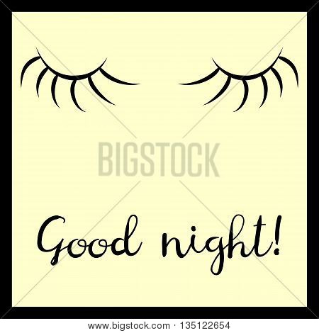 A simple schematic view of closed eyes with long lashes painted black brush. Wishing Good night. Ornate font. Yellow background. Abstract vector.