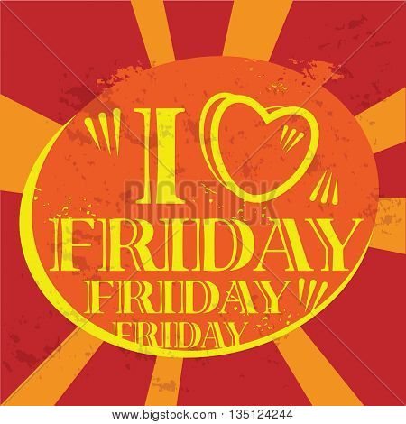 Grunge label with the text I love Friday written inside, vector illustration