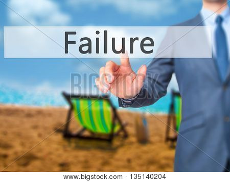 Failure - Businessman Hand Pressing Button On Touch Screen Interface.