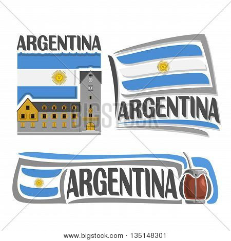 Vector logo Argentina,3 isolated illustrations: Bariloche on background of national state flag, symbol Argentina and argentinean flag of Argentine Republic beside calabash with bombilla for yerba mate