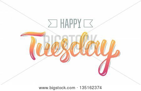 Happy tuesday. Trendy hand lettering quote fashion graphics art print for posters and greeting cards design. Calligraphic isolated quote in colored ink. Vector illustration