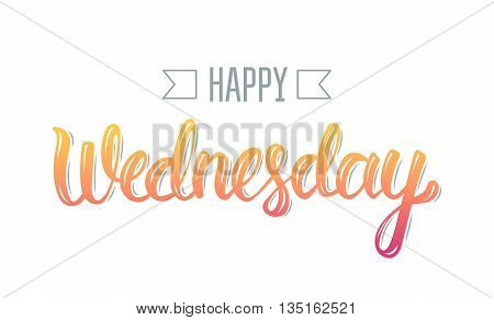 Happy wednesday. Trendy hand lettering quote fashion graphics art print for posters and greeting cards design. Calligraphic isolated quote in colorful ink. Vector illustration