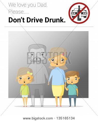 Family campaign daddy don't drive drunk , vector, illustration