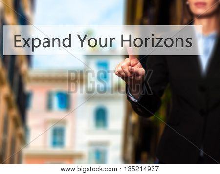 Expand Your Horizons - Businesswoman Hand Pressing Button On Touch Screen Interface.