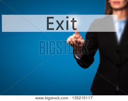 Exit - Businesswoman Hand Pressing Button On Touch Screen Interface.