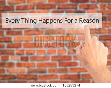 Every Thing Happens For A Reason - Hand Pressing A Button On Blurred Background Concept On Visual Sc
