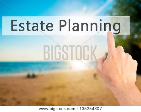 Estate Planning - Hand Pressing A Button On Blurred Background Concept On Visual Screen.