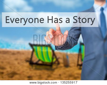 Everyone Has A Story - Businessman Hand Pressing Button On Touch Screen Interface.
