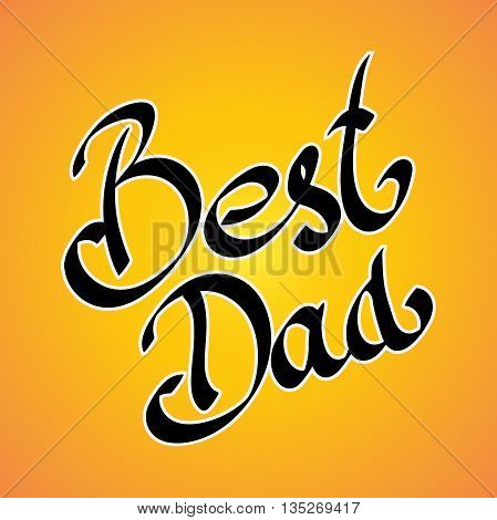 Best Dad. handwritten lettering, t-shirt print design, typographic composition. Happy Fathers Day.