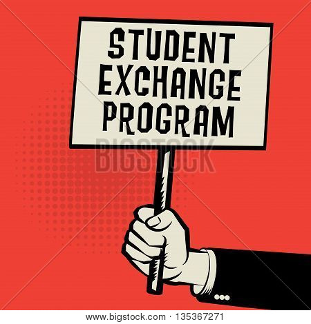 Poster in hand business concept with text Student Exchange Program, vector illustration