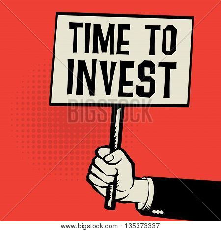Poster in hand business concept with text Time to Invest, vector illustration