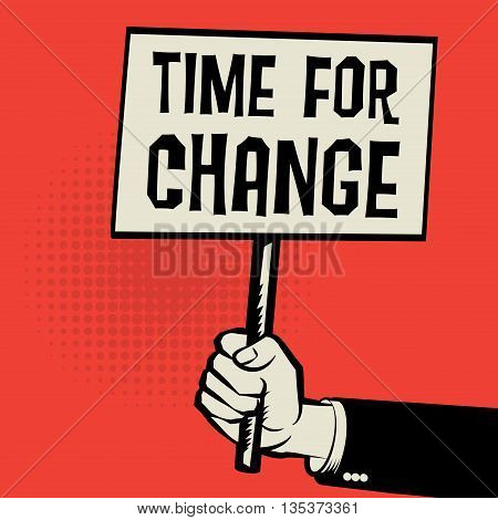 Poster in hand business concept with text Time for Change, vector illustration