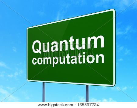 Science concept: Quantum Computation on green road highway sign, clear blue sky background, 3D rendering