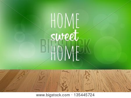Focus on brown wooden floor with phrase home sweet. Happy summer nature illustration. Spring bright natural background and forest in the back not in focus