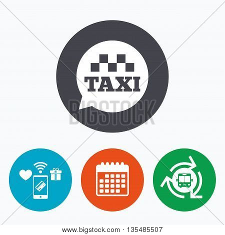 Taxi speech bubble sign icon. Public transport symbol Mobile payments, calendar and wifi icons. Bus shuttle.