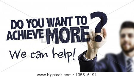 Business Man Pointing the Text: Do You Want to Achieve More? We Can Help!