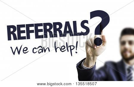 Business Man Pointing the Text: Referrals? We Can Help!