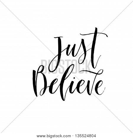 Just believe phrase. Hand drawn lettering background. Positive and inspirational quote. Ink illustration. Modern brush calligraphy. Isolated on white background.
