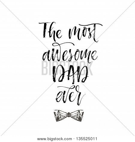 The most awesome Dad ever card. Hand drawn lettering background for Happy Father's Day. Ink illustration. Modern brush calligraphy. Isolated on white background.