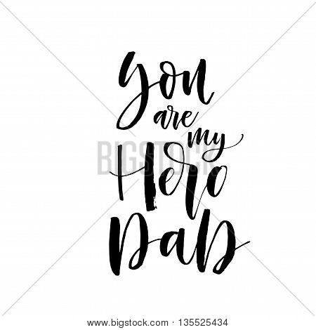 You are my hero Dad card. Hand drawn lettering for Father's Day. Ink illustration. Modern brush calligraphy. Isolated on white background.
