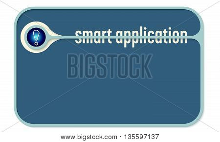 Vector text box for your text and the words smart application and exclamation mark