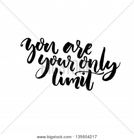 You are your only limit. Motivational phrase about sport, challenging, dreams. Vector black lettering isolated on white background