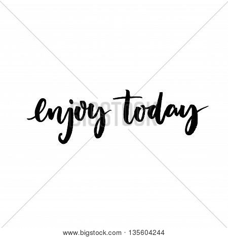 Enjoy today. Inspirational quote for social media content and motivational cards, posters. Vector black lettering isolated on white background