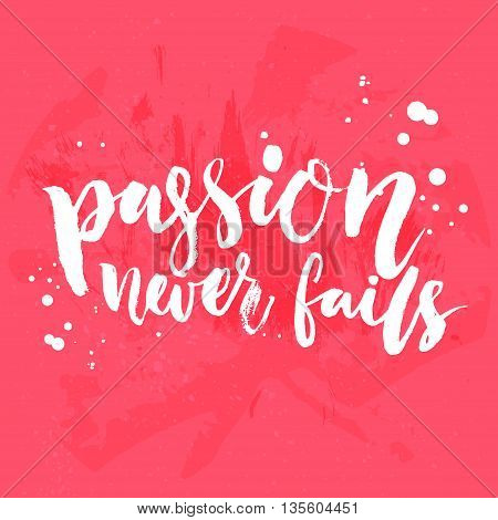 Passion never fails. Inspirational lettering on bright pink texture