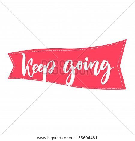 Keep going brush lettering. Support phrase for cards, posters. Motivational saying