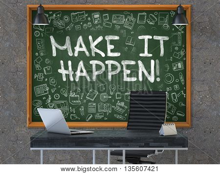 Make it Happen - Handwritten Inscription by Chalk on Green Chalkboard with Doodle Icons Around. Business Concept in the Interior of a Modern Office on the Dark Old Concrete Wall Background. 3D.