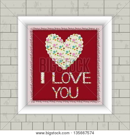 Cute retro applique with heart. I love you. In a frame on a brick wall. Vector illustration EPS 10