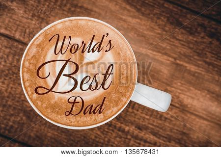 Worlds best dad ever against coffee background