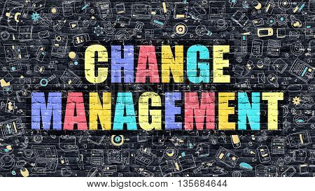 Multicolor Concept - Change Management on Dark Brick Wall with Doodle Icons. Modern Illustration in Doodle Style. Change Management Business Concept. Change Management on Dark Wall.