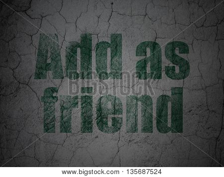Social network concept: Green Add as Friend on grunge textured concrete wall background