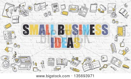 Multicolor Concept - Small Business Ideas - on White Brick Wall with Doodle Icons Around. Modern Illustration with Doodle Design Style.