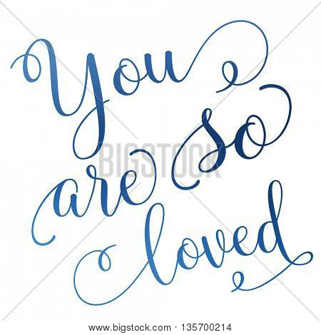 You are so Loved - with Lighting effects