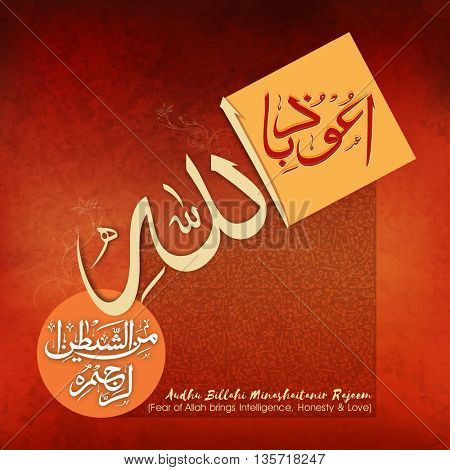 Elegant Greeting Card design with Arabic Islamic Calligraphy of Wish (Dua) Audhu Billahi Minashaitanir Rajeem (Fear of Allah brings Intelligence, Honesty and Love) on creative background.