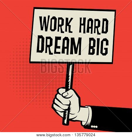 Poster in hand business concept with text Work Hard Dream Big, vector illustration