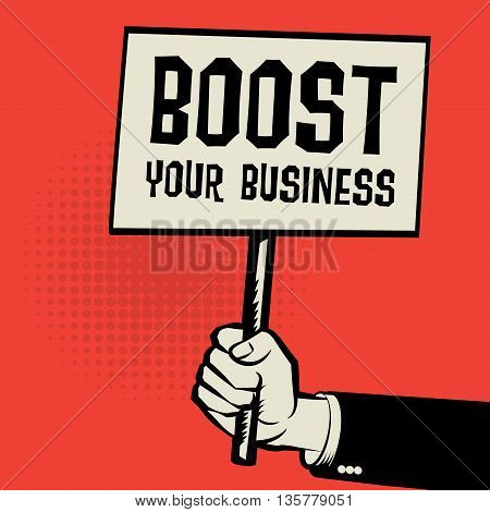 Poster in hand business concept with text Boost Your Business, vector illustration