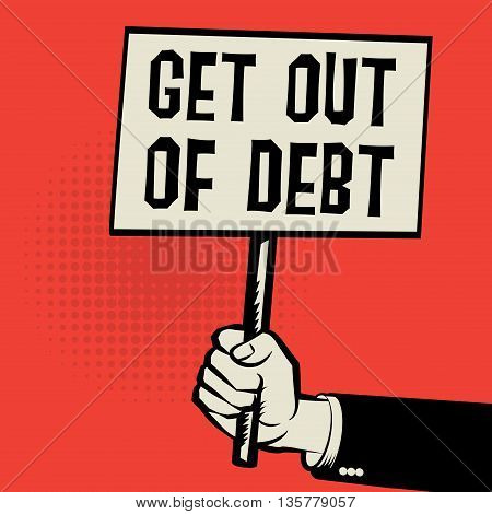 Poster in hand business concept with text Get Out of Debt, vector illustration