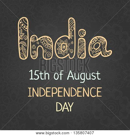 Indian Independence Day, 15 august, Elegant greeting card with hand drawing word India in ethnic mehndi style. Vintage background, vector illustration