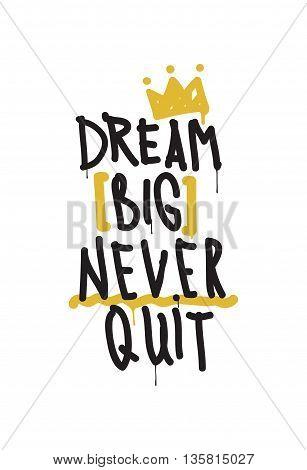 Dream Big Never Quit. Color Inspirational Vector Illustration